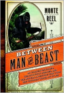 Between Man and Beast by Monte Reel: NOOK Book Cover