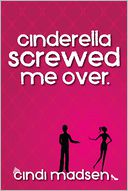 Cinderella Screwed Me Over by Cindi Madsen: NOOK Book Cover