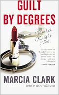 Guilt by Degrees by Marcia Clark: Book Cover