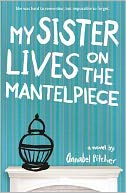 My Sister Lives on the Mantelpiece by Annabel Pitcher: Book Cover