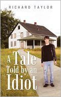 A Tale Told by an Idiot by Richard Taylor: Book Cover