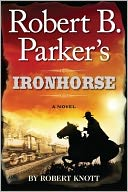 Robert B. Parker's Ironhorse by Robert Knott: Book Cover