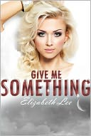 Give Me Something by Elizabeth Lee: NOOK Book Cover