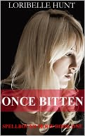 Once Bitten by Loribelle Hunt: NOOK Book Cover
