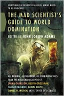 The Mad Scientist's Guide to World Domination by John Joseph Adams: Book Cover