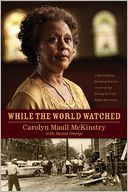 While the World Watched by Carolyn Maull McKinstry: Book Cover