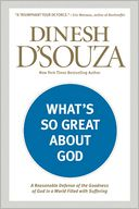 What's So Great about God by Dinesh D'Souza: Book Cover