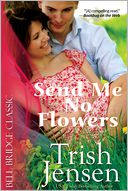 Send Me No Flowers by Trish Jensen: NOOK Book Cover