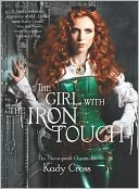 The Girl with the Iron Touch (Steampunk Chronicles Series) by Kady Cross: Book Cover