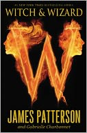 Witch and Wizard (Witch and Wizard Series #1) by James Patterson: NOOK Book Cover