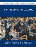With the Zionists in Gallipoli - The Original Classic Edition by John Henry Patterson: Book Cover