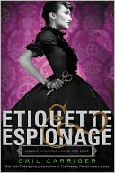 Etiquette and Espionage (Finishing School Series #1) by Gail Carriger: NOOK Book Cover