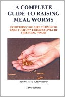 A Complete Guide to Raising Meal Worms by J. Lynn Currie: NOOK Book Cover