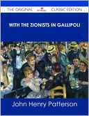 With the Zionists in Gallipoli - The Original Classic Edition by John Henry Patterson: NOOK Book Cover