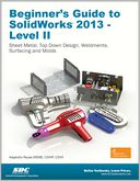 Beginner's Guide to SolidWorks 2013 - Level II by Alejandro Reyes: Book Cover
