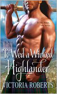 To Wed a Wicked Highlander by Victoria Roberts: Book Cover