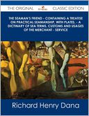 The Seaman's Friend - Containing a Treatise on Practical Seamanship, with Plates, - A Dictinary of Sea Terms, Customs and Usages of the Merchant - Ser by Richard Henry Dana: Book Cover