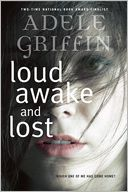 Loud Awake and Lost by Adele Griffin: Book Cover