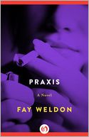 Praxis by Fay Weldon: NOOK Book Cover