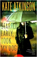 Started Early, Took My Dog (Jackson Brodie Series #4) by Kate Atkinson: NOOK Book Cover