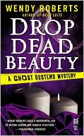 Drop Dead Beauty (Ghost Dusters Mystery Series #5) by Wendy Roberts: NOOK Book Cover