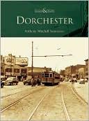 Dorchester Then & Now