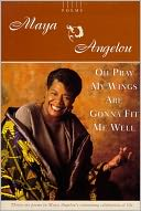 Oh Pray My Wings Are Gonna Fit Me Well by Maya Angelou: NOOK Book Cover