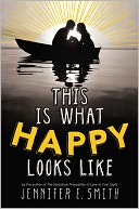 This Is What Happy Looks Like by Jennifer E. Smith: NOOK Book Cover