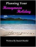 Planning Your Honeymoon Holiday by Daniel Hardie: NOOK Book Cover