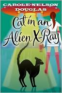 Cat in an Alien X-Ray by Carole Nelson Douglas: NOOK Book Cover