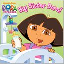Big Sister Dora! (Dora the Explorer) (PagePerfect NOOK Book) by Alison Inches: NOOK Book Cover