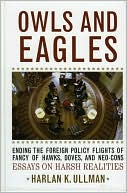 download Owls and Eagles : Ending the Foreign Policy Flights of Fancy of Hawks, Doves, and Neo-Cons book