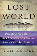 download Lost World : Rewriting Prehistory -- How New Science Is Tracing America's Ice Age Mariners book