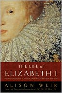 The Life of Elizabeth I by Alison Weir: NOOK Book Cover