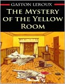 The Mystery of the Yellow Room by Gaston Leroux: NOOK Book Cover