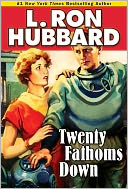 Twenty Fathoms Down by L. Ron Hubbard: Book Cover
