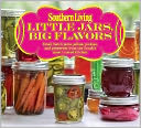 Southern Living Little Jars, Big Flavors by Editors of Southern Living Magazine: Book Cover
