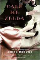 Call Me Zelda by Erika Robuck: NOOK Book Cover