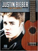 Justin Bieber for Ukulele by Justin Bieber: Book Cover