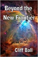 Beyond the New Frontier by Cliff Ball: NOOK Book Cover