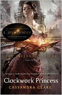 Clockwork Princess (Infernal Devices Series #3) by Cassandra Clare: NOOK Book Cover