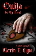 Ouija Be My Friend? by Tarrin P. Lupo: NOOK Book Cover