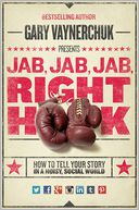 Jab, Jab, Jab, Right Hook by Gary Vaynerchuk: Book Cover