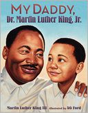 My Daddy, Dr. Martin Luther King, Jr. by Martin Luther King Jr.: Book Cover