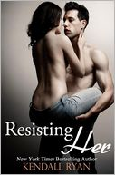 Resisting Her by Kendall Ryan: Book Cover