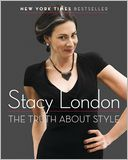 The Truth About Style by Stacy London: Book Cover