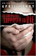 The Girl Who Was Supposed to Die by April Henry: Book Cover
