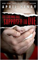 The Girl Who Was Supposed to Die by April Henry: NOOK Book Cover