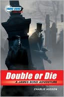 Double or Die (Young Bond Series #3) by Charlie Higson: Book Cover
