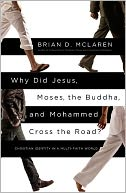 Why Did Jesus, Moses, the Buddha, and Mohammed Cross the Road? by Brian D. McLaren: NOOK Book Cover